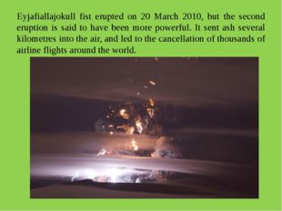 Eyjafiallajokull fist erupted on 20 March 2010, but the second eruption is sa