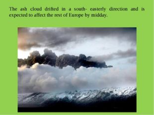 The ash cloud drifted in a south- easterly direction and is expected to affec