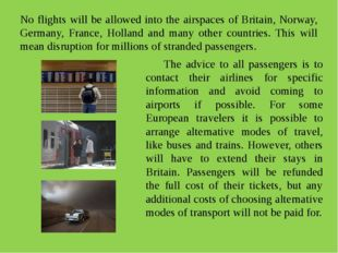 No flights will be allowed into the airspaces of Britain, Norway, Germany, Fr