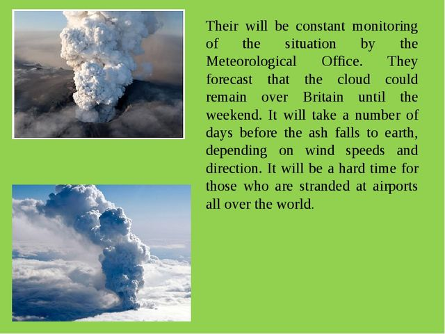 Their will be constant monitoring of the situation by the Meteorological Offi...