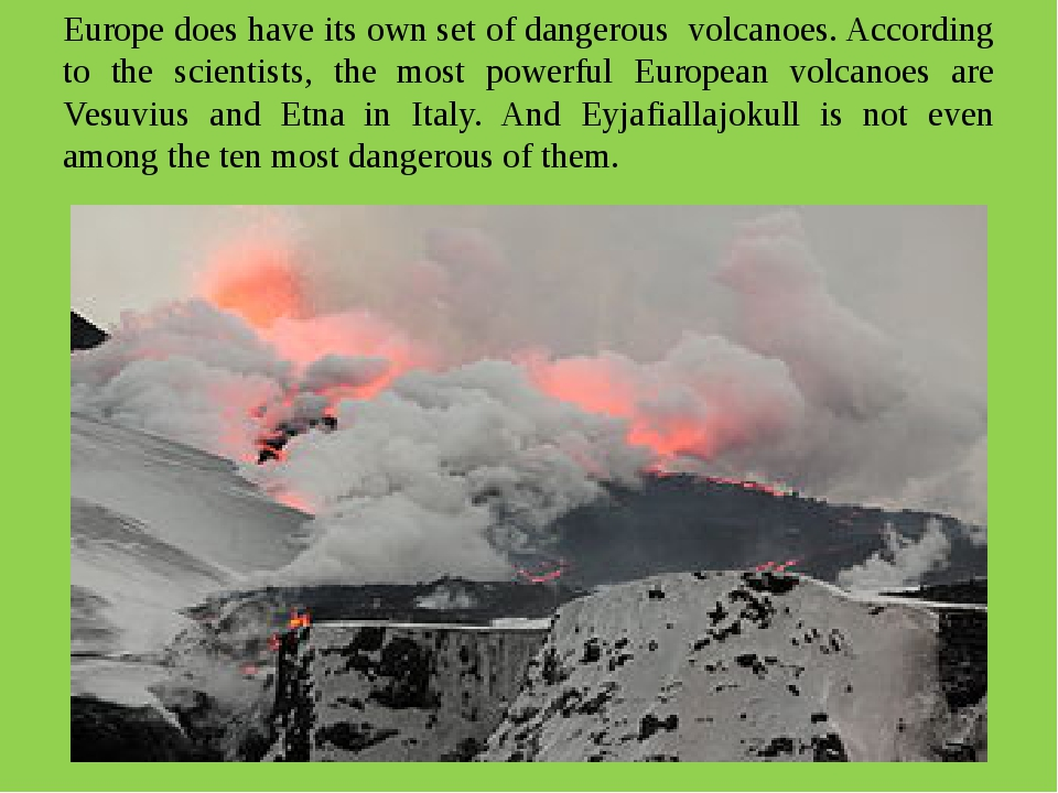 Europe does have its own set of dangerous volcanoes. According to the scienti...