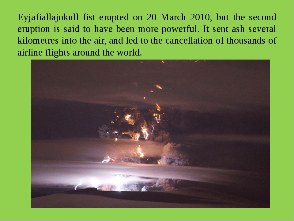 Eyjafiallajokull fist erupted on 20 March 2010, but the second eruption is sa...
