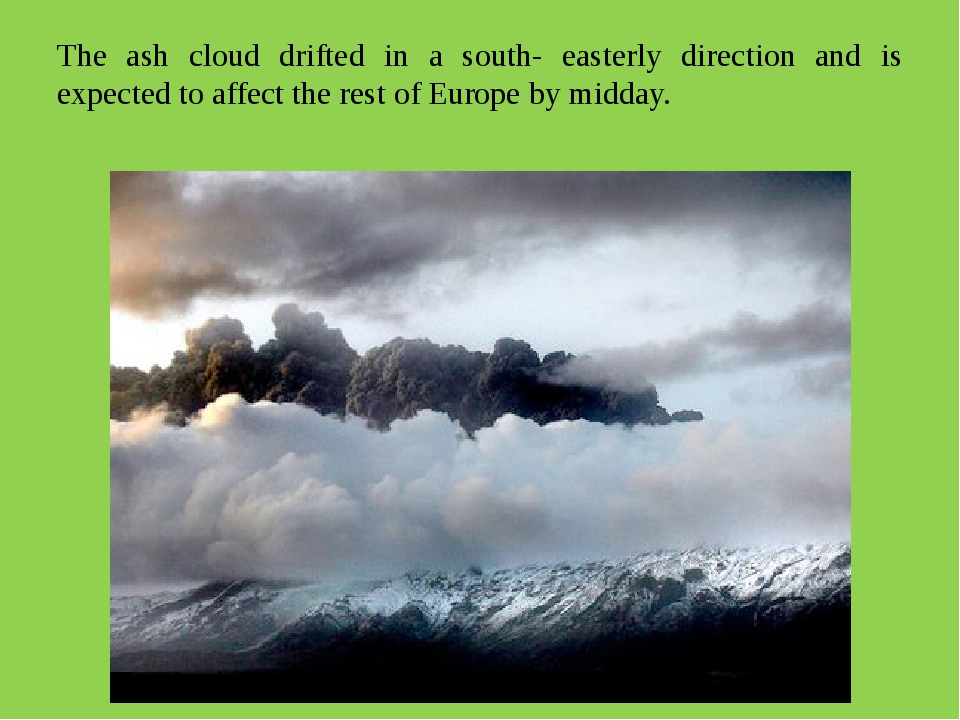 The ash cloud drifted in a south- easterly direction and is expected to affec...