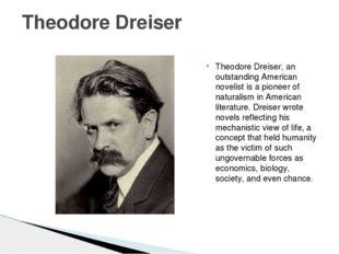Theodore Dreiser, an outstanding American novelist is a pioneer of naturalism