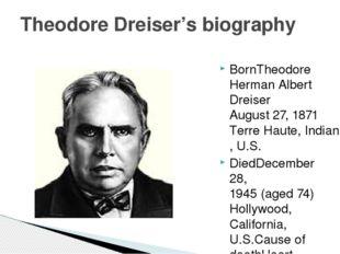 BornTheodore Herman Albert Dreiser August 27, 1871 Terre Haute, Indiana, U.S.