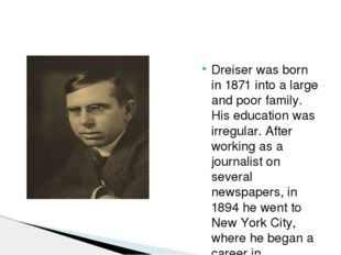 Dreiser was born in 1871 into a large and poor family. His education was irre