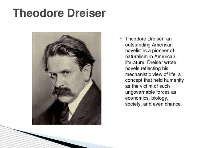 Theodore Dreiser, an outstanding American novelist is a pioneer of naturalism...