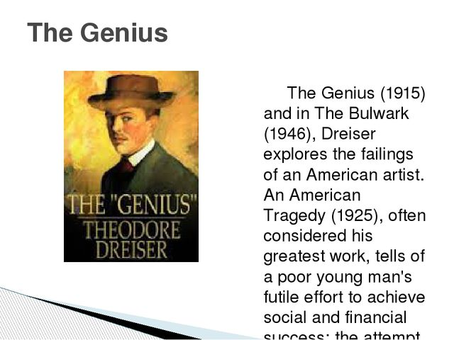 The Genius (1915) and in The Bulwark (1946), Dreiser explores the failings o...