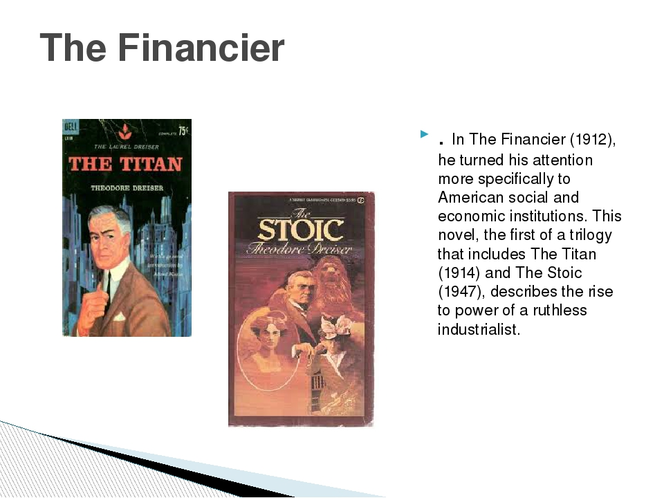 . In The Financier (1912), he turned his attention more specifically to Ameri...
