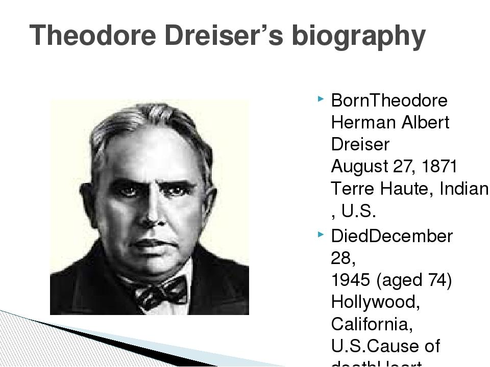 BornTheodore Herman Albert Dreiser August 27, 1871 Terre Haute, Indiana, U.S....