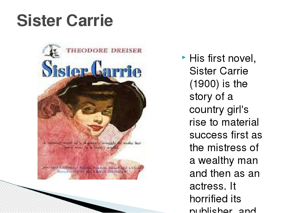His first novel, Sister Carrie (1900) is the story of a country girl's rise t...