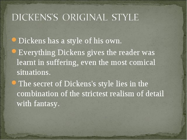 Dickens has a style of his own. Everything Dickens gives the reader was learn...