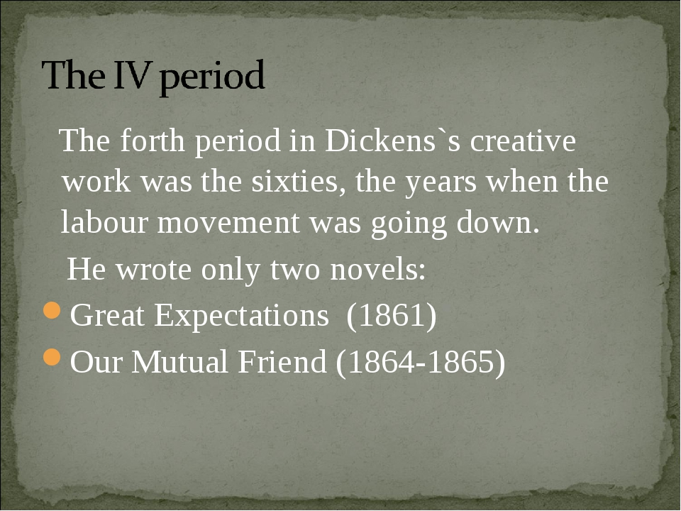 The forth period in Dickens`s creative work was the sixties, the years when...