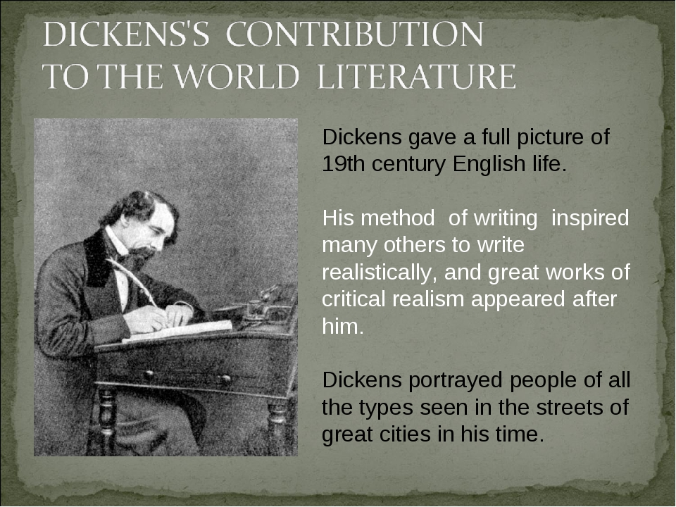 Dickens gave a full picture of 19th century English life. His method of writi...