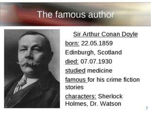 The famous author Sir Arthur Conan Doyle born: 22.05.1859 Edinburgh, Scotland