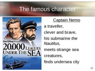 The famous character Captain Nemo a traveller, clever and brave, his submarin