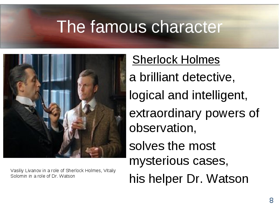 The famous character Sherlock Holmes a brilliant detective, logical and intel...
