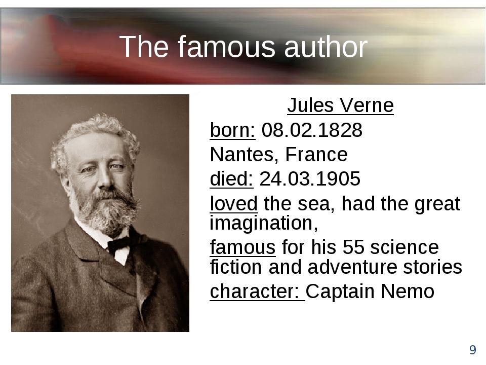 The famous author Jules Verne born: 08.02.1828 Nantes, France died: 24.03.190...