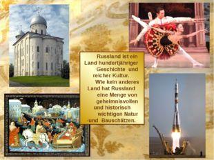 Russland ist ein Land hundertjähriger Geschichte und reicher Kultur. Wie kein