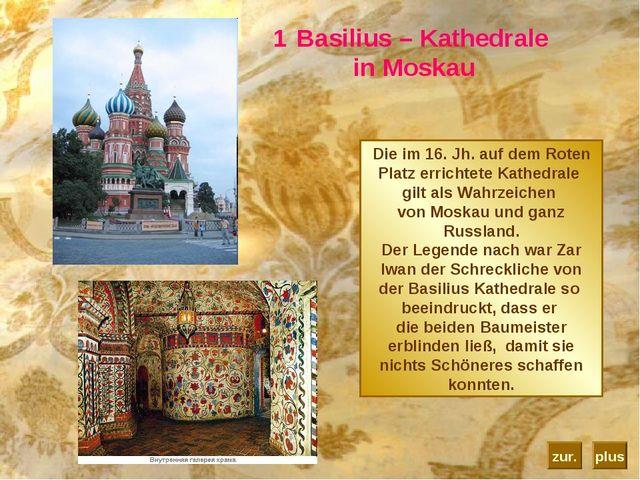 Basilius – Kathedrale in Moskau Die im 16. Jh. auf demRoten Platz errichtete...