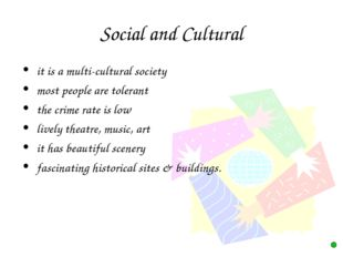 Social and Cultural it is a multi-cultural society most people are tolerant t