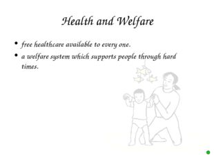 Health and Welfare free healthcare available to every one. a welfare system w