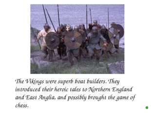 The Vikings were superb boat builders. They introduced their heroic tales to