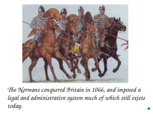 The Normans conquered Britain in 1066, and imposed a legal and administrat