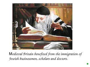 Medieval Britain benefited from the immigration of Jewish businessmen, sch