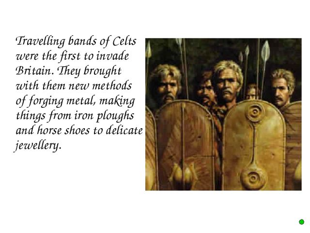 Travelling bands of Celts were the first to invade Britain. They brought wit...