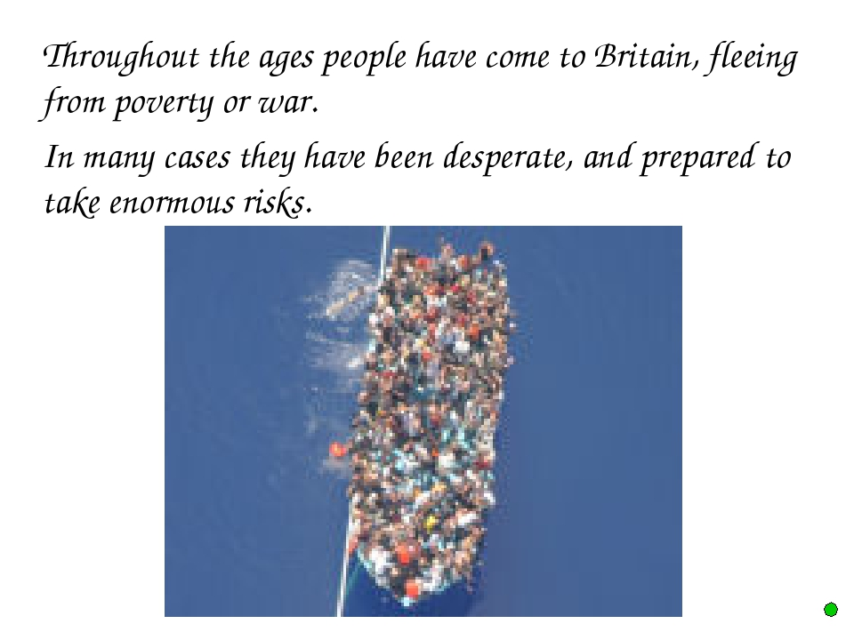 Throughout the ages people have come to Britain, fleeing from poverty or war...