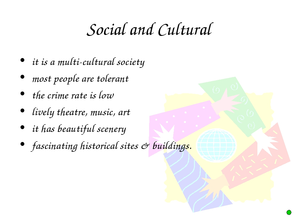 Social and Cultural it is a multi-cultural society most people are tolerant t...