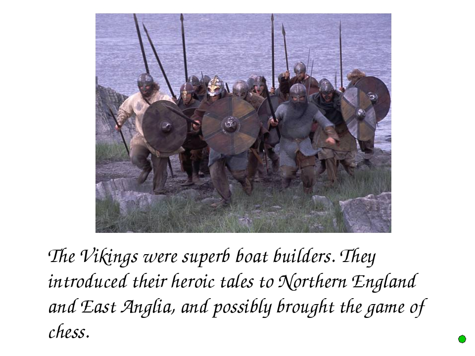 The Vikings were superb boat builders. They introduced their heroic tales to...