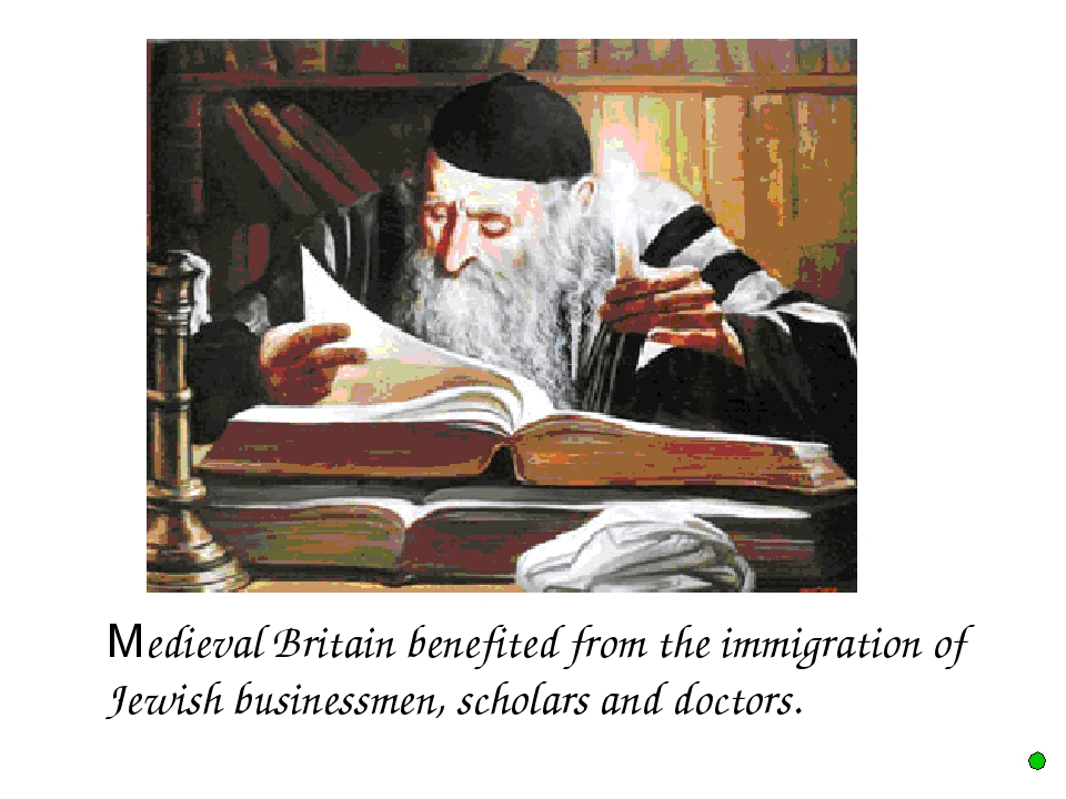 Medieval Britain benefited from the immigration of Jewish businessmen, sch...