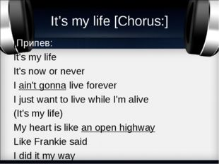 It's my life [Chorus:] [Припев: It's my life It's now or never I ain't gonna