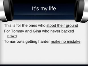 It's my life This is for the ones who stood their ground For Tommy and Gina w