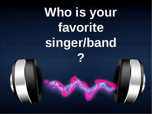 Who is your favorite singer/band?