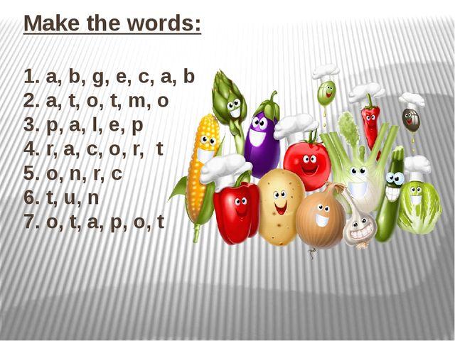 Make the words: 1. a, b, g, e, c, a, b 2. a, t, o, t, m, o 3. p, a, I, e, p 4...