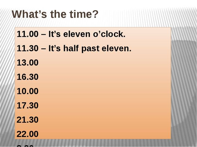 What's the time? 11.00 – It's eleven o'clock. 11.30 – It's half past eleven....