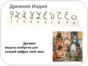 Древняя Индия Древние индусы изобрели для каждой цифры свой знак.