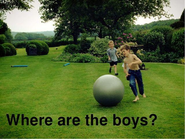 Where are the boys?