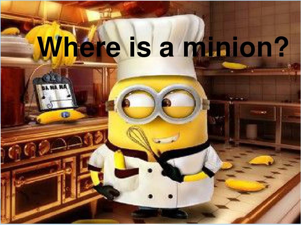 Where is a minion?