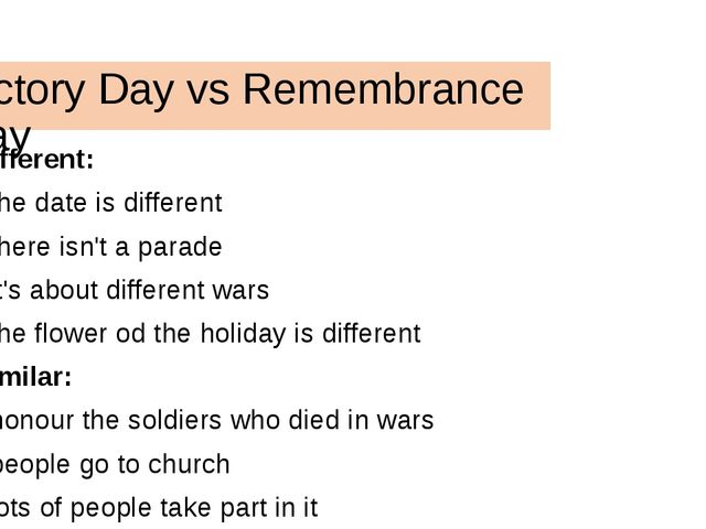 Victory Day vs Remembrance Day Different: - the date is different - there isn...