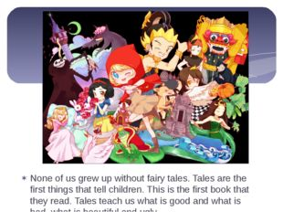 None of us grew up without fairy tales. Tales are the first things that tell