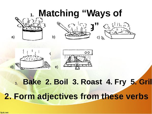 "Matching ""Ways of cooking"" a) b) c) d) e) Bake 2. Boil 3. Roast 4. Fry 5. Gr..."