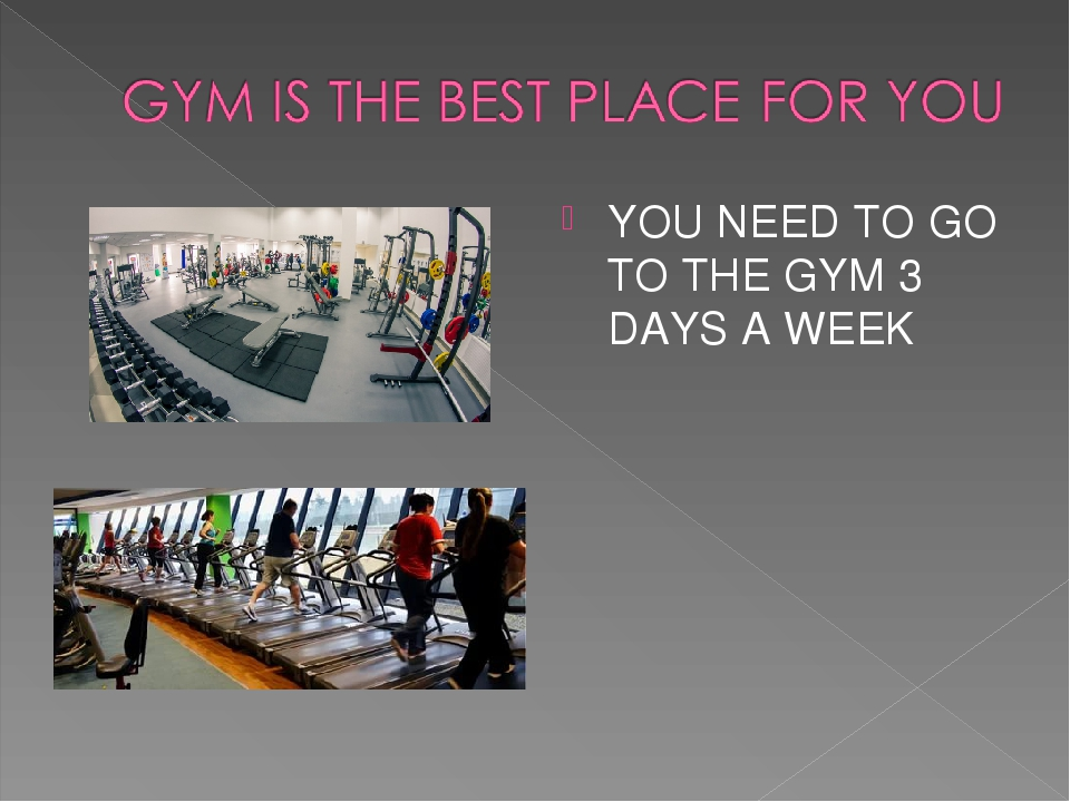 YOU NEED TO GO TO THE GYM 3 DAYS A WEEK