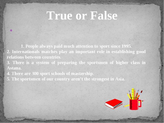 True or False 1. People always paid much attention to sport since 1995. 2. I...