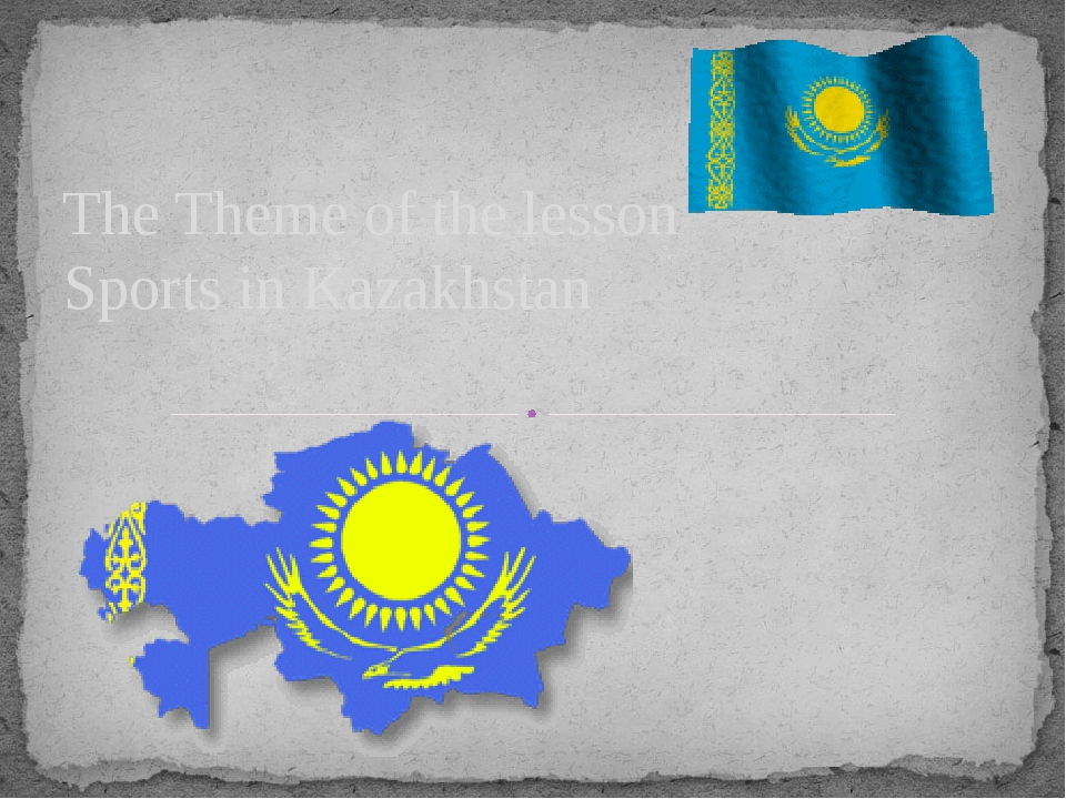 The Theme of the lesson Sports in Kazakhstan