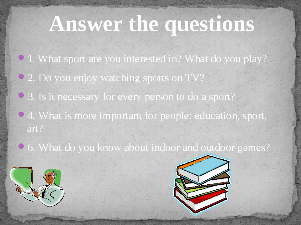 1. What sport are you interested in? What do you play? 2. Do you enjoy watchi...