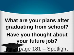What are your plans after graduating from school? Have you thought about you